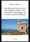 Trois abbés pour un secret avec des révélations inédites et des découvertes archéologiques sur le trésor de Rennes-le-Château