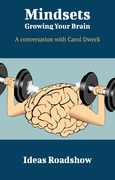 Mindsets: Growing Your Brain - A Conversation with Carol Dweck