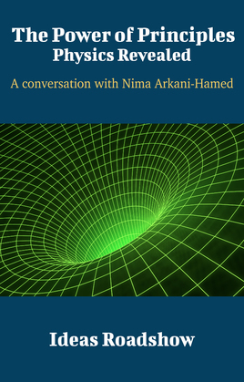 The Power of Principles: Physics Revealed - A Conversation with Nima Arkani-Hamed