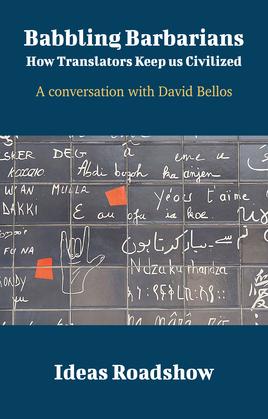 Babbling Barbarians: How Translators Keep Us Civilized - A Conversation with David Bellos