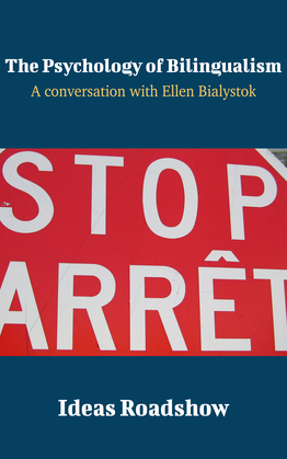 The Psychology of Bilingualism - A Conversation with Ellen Bialystok