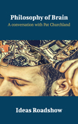 Philosophy of Brain - A Conversation with Pat Churchland