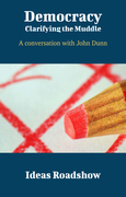 Democracy: Clarifying the Muddle - A Conversation with John Dunn