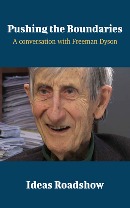 Pushing the Boundaries - A Conversation with Freeman Dyson