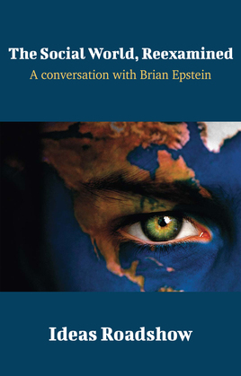 The Social World, Reexamined - A Conversation with Brian Epstein