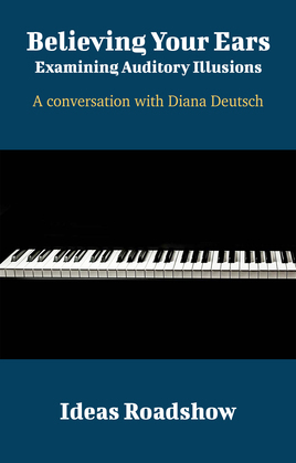 Believing Your Ears: Examining Auditory Illusions - A Conversation with Diana Deutsch