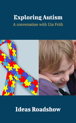 Exploring Autism - A Conversation with Uta Frith