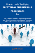 How to Land a Top-Paying Electrical engineering professors Job: Your Complete Guide to Opportunities, Resumes and Cover Letters, Interviews, Salaries, Promotions, What to Expect From Recruiters and More