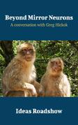 Beyond Mirror Neurons - A Conversation with Greg Hickok