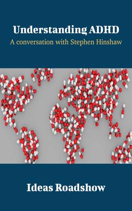 Understanding ADHD - A Conversation with Stephen Hinshaw