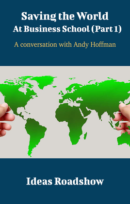 Saving The World At Business School (Part 1) - A Conversation with Andy Hoffman