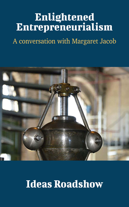 Enlightened Entrepreneurialism - A Conversation with Margaret Jacob