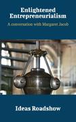 Enlightened Entrepreneurialism - A Conversation with Margaret Jacob