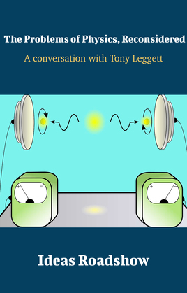The Problems of Physics, Reconsidered - A Conversation with Tony Leggett