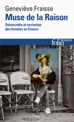 Muse de la Raison. Démocratie et exclusion des femmes en France