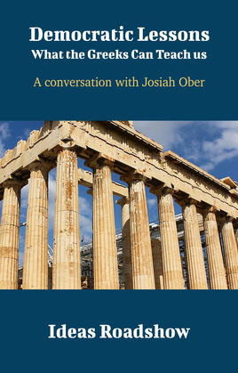 Democratic Lessons: What the Greeks Can Teach Us - A Conversation with Josiah Ober