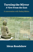 Turning the Mirror: A View From the East - A Conversation with Pankaj Mishra