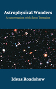 Astrophysical Wonders - A Conversation with Scott Tremaine