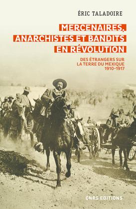 Mercenaires, anarchistes et bandits en Révolution -Des étrangers sur la terre du Mexique (1910-1917)