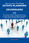 How to Land a Top-Paying Estate planning counselors Job: Your Complete Guide to Opportunities, Resumes and Cover Letters, Interviews, Salaries, Promot