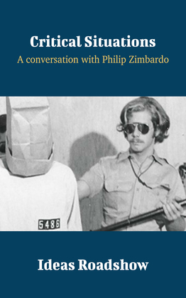 Critical Situations - A Conversation with Philip Zimbardo