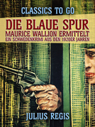 Die blaue Spur: Maurice Wallion ermittelt. Ein Schwedenkrimi aus den 1920er Jahren