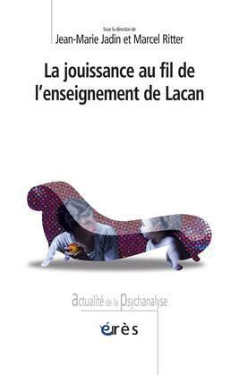 La jouissance au fil de l'enseignement de Lacan