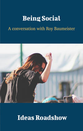 Being Social - A Conversation with Roy Baumeister