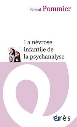 La névrose infantile de la psychanalyse