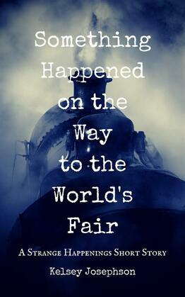 Something Happened on the Way to the World's Fair: A Strange Happenings Short Story