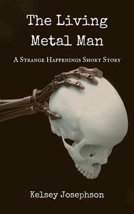 The Living Metal Man: A Strange Happenings Short Story