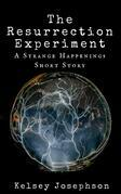The Resurrection Experiment: A Strange Happenings Short Story