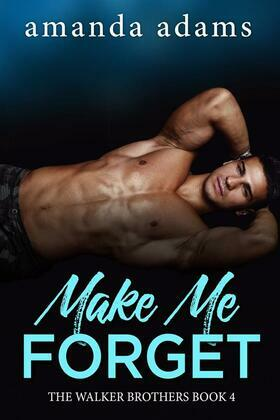 Make Me Forget: The Walker Brothers, Book 4