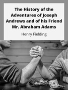 The History of the Adventures of Joseph Andrews and of his Friend Mr. Abraham Adams
