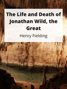 The Life and Death of Jonathan Wild, the Great