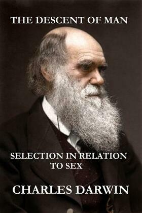 The Descent of Man and Selection in Relation to Sex (The Illustrated, Original Edition, Revised and Augmented)