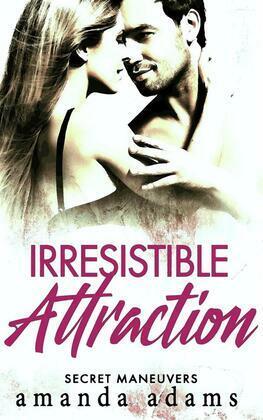Irresistible Attraction: Secret Maneuvers, Book 2