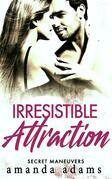 Irresistible Attraction: Secret Maneuvers, Book 2