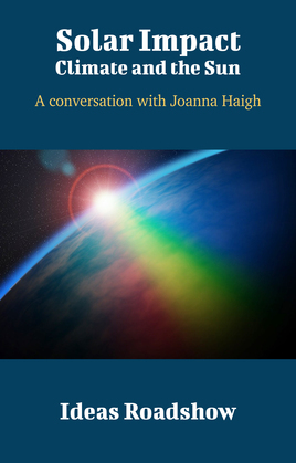 Solar Impact: Climate and the Sun - A Conversation with Joanna Haigh