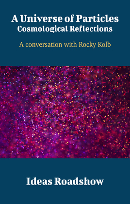 A Universe of Particles: Cosmological Reflections - A Conversation with Rocky Kolb