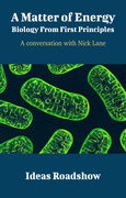 A Matter of Energy: Biology From First Principles - A Conversation with Nick Lane