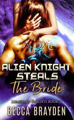 Alien Knight Steals the Bride: Lumerian Knights, Book 2
