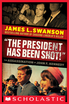 """""""The President Has Been Shot!"""": The Assassination of John F. Kennedy"""