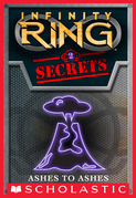 Infinity Ring Secrets #2: Ashes to Ashes