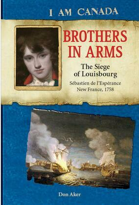 I Am Canada: Brothers in Arms: The Siege of Louisbourg, Sébastien deL'Espérance, New France, 1758
