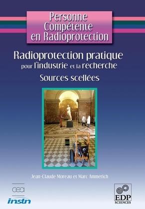 Personne Compétente en Radioprotection : Radioprotection pratique pour l'industrie et la recherche - Sources Scellées
