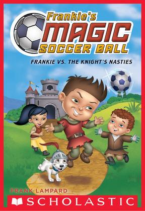 Frankie vs. The Knight's Nasties (Frankie's Magic Soccer Ball #5)