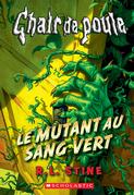 Chair de poule : Le mutant au sang vert