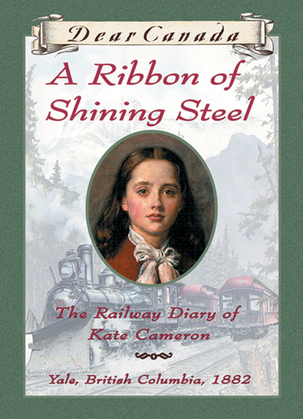 Dear Canada: A Ribbon of Shining Steel