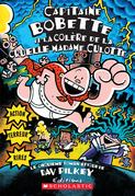 Capitaine Bobette et la colère de la cruelle Madame Culotte (tome 5)